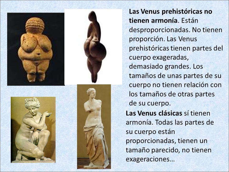 Las Venus clásicas sí tienen armonía. Todas las partes de su cuerpo están proporcionadas, tienen un tamaño parecido, no tienen exageraciones… Las Venu