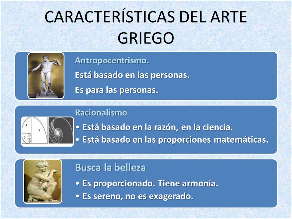 CARACTERÍSTICAS DEL ARTE GRIEGOAntropocentrismo.Está basado en las personas.