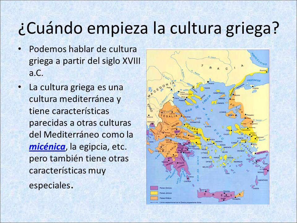 ¿Cuándo empieza la cultura griega? Podemos hablar de cultura griega a partir del siglo XVIII a.C. La cultura griega es una cultura mediterránea y tien