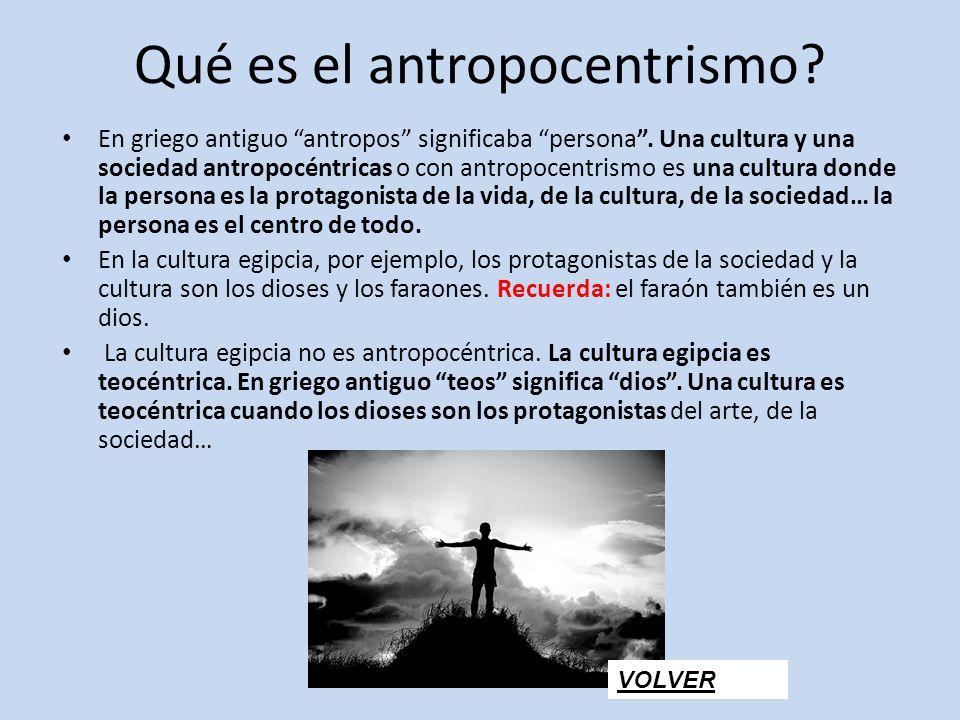 Qué es el antropocentrismo? En griego antiguo antropos significaba persona. Una cultura y una sociedad antropocéntricas o con antropocentrismo es una
