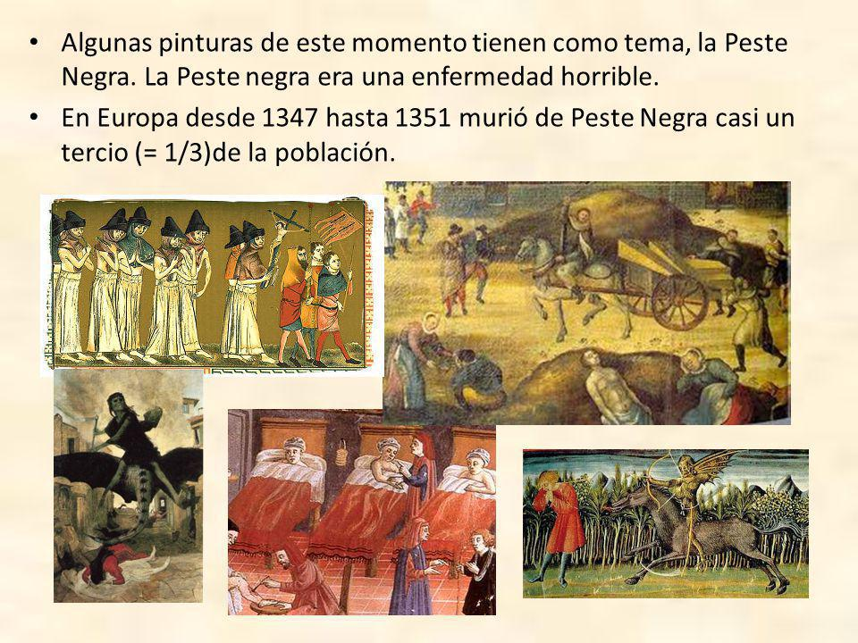 Algunas pinturas de este momento tienen como tema, la Peste Negra.