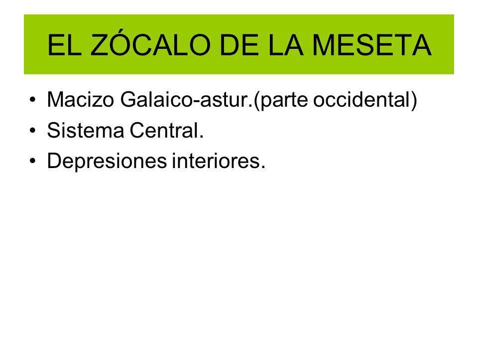 EL ZÓCALO DE LA MESETA Macizo Galaico-astur.(parte occidental) Sistema Central. Depresiones interiores.