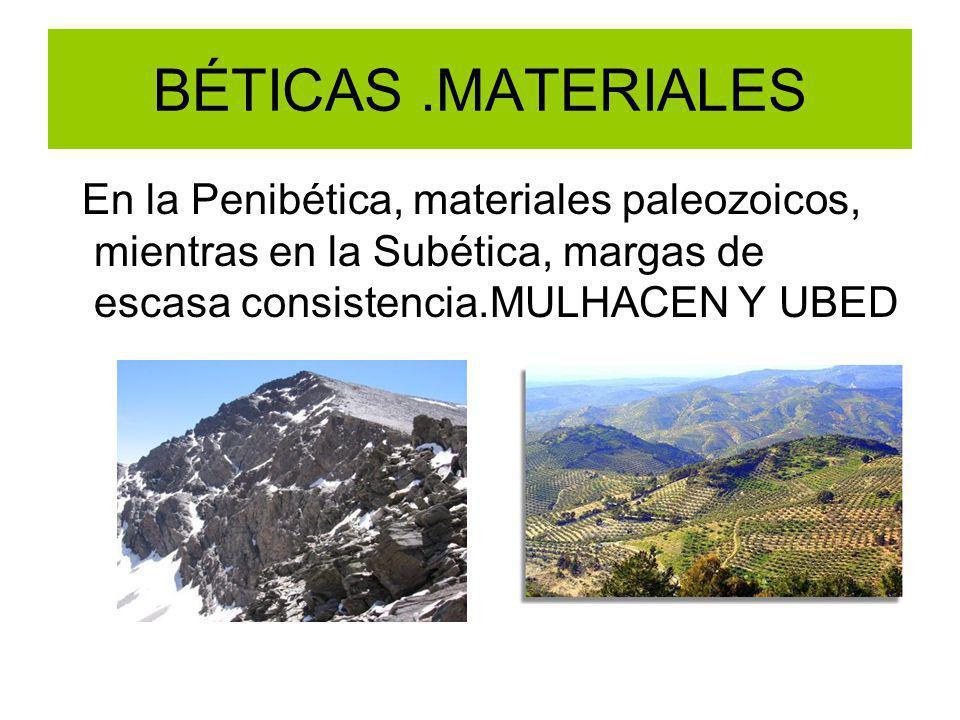 BÉTICAS.MATERIALES En la Penibética, materiales paleozoicos, mientras en la Subética, margas de escasa consistencia.MULHACEN Y UBED