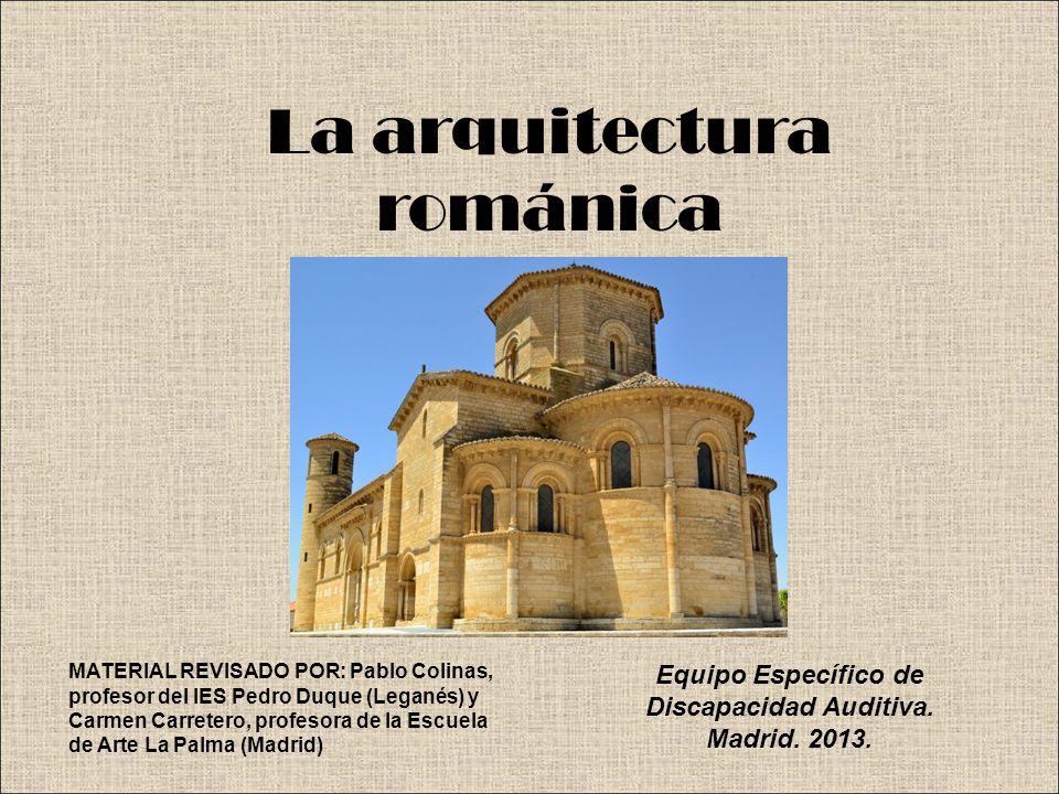 La arquitectura románica MATERIAL REVISADO POR: Pablo Colinas, profesor del IES Pedro Duque (Leganés) y Carmen Carretero, profesora de la Escuela de A