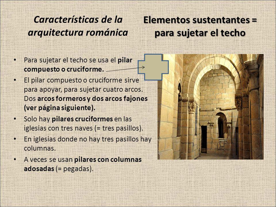 Características de la arquitectura románica Para sujetar el techo se usa el pilar compuesto o cruciforme. El pilar compuesto o cruciforme sirve para a
