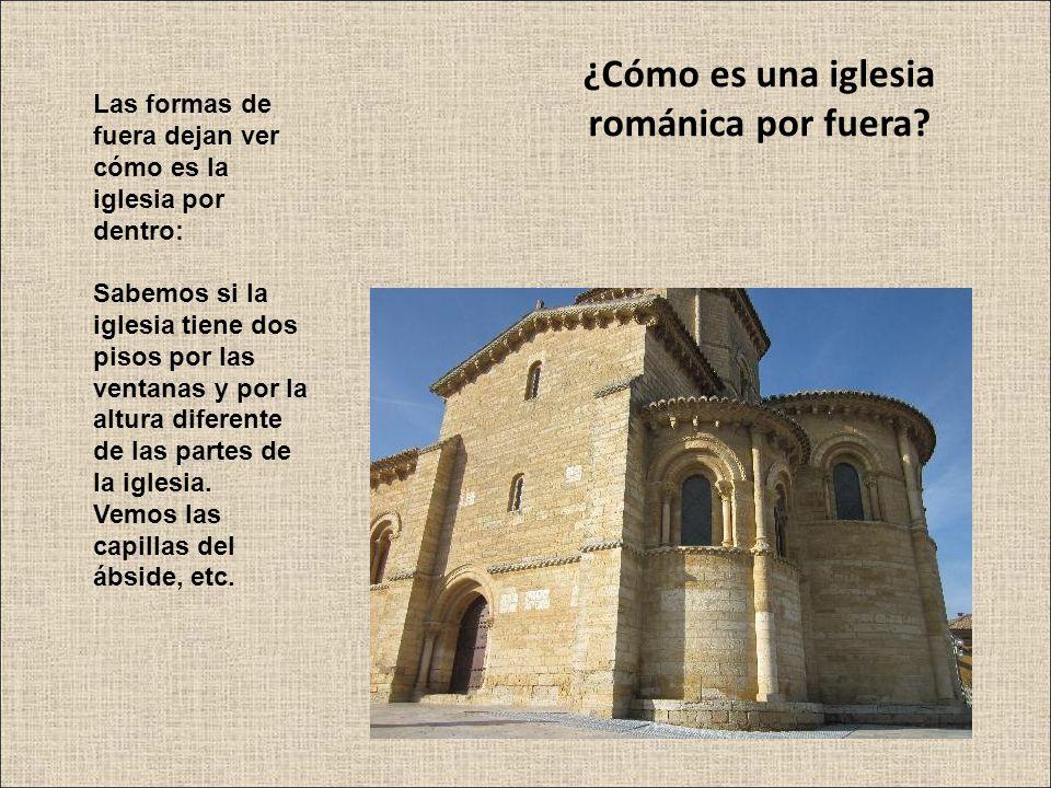 ¿Cómo es una iglesia románica por fuera? Las formas de fuera dejan ver cómo es la iglesia por dentro: Sabemos si la iglesia tiene dos pisos por las ve
