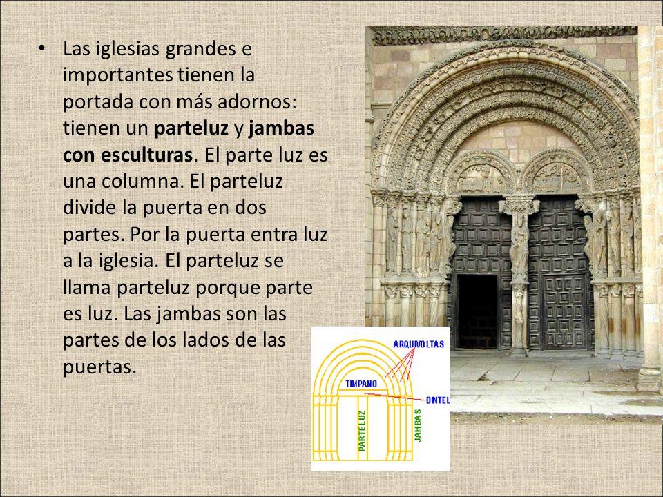 Las iglesias grandes e importantes tienen la portada con más adornos: tienen un parteluz y jambas con esculturas. El parte luz es una columna. El part