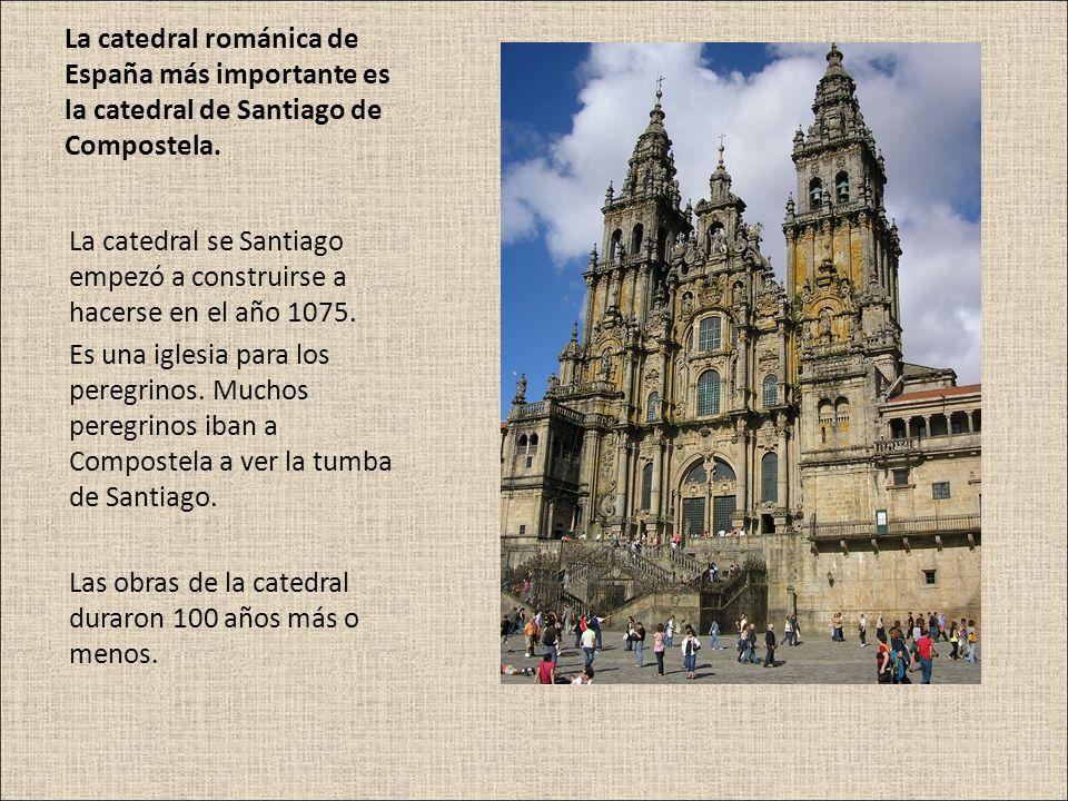 La catedral románica de España más importante es la catedral de Santiago de Compostela. La catedral se Santiago empezó a construirse a hacerse en el a