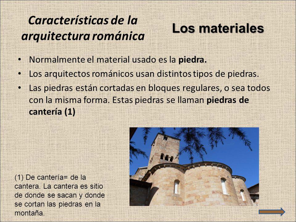 Características de la arquitectura románica Normalmente el material usado es la piedra. Los arquitectos románicos usan distintos tipos de piedras. Las