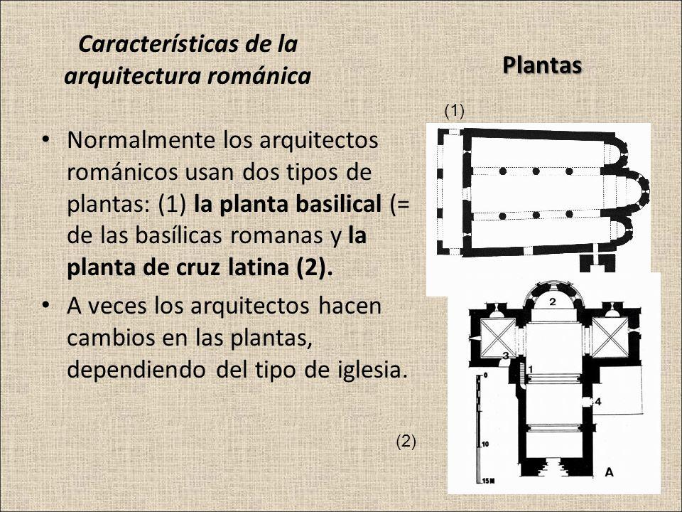 Características de la arquitectura románica Normalmente los arquitectos románicos usan dos tipos de plantas: (1) la planta basilical (= de las basílic