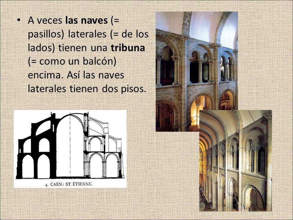 A veces las naves (= pasillos) laterales (= de los lados) tienen una tribuna (= como un balcón) encima. Así las naves laterales tienen dos pisos.