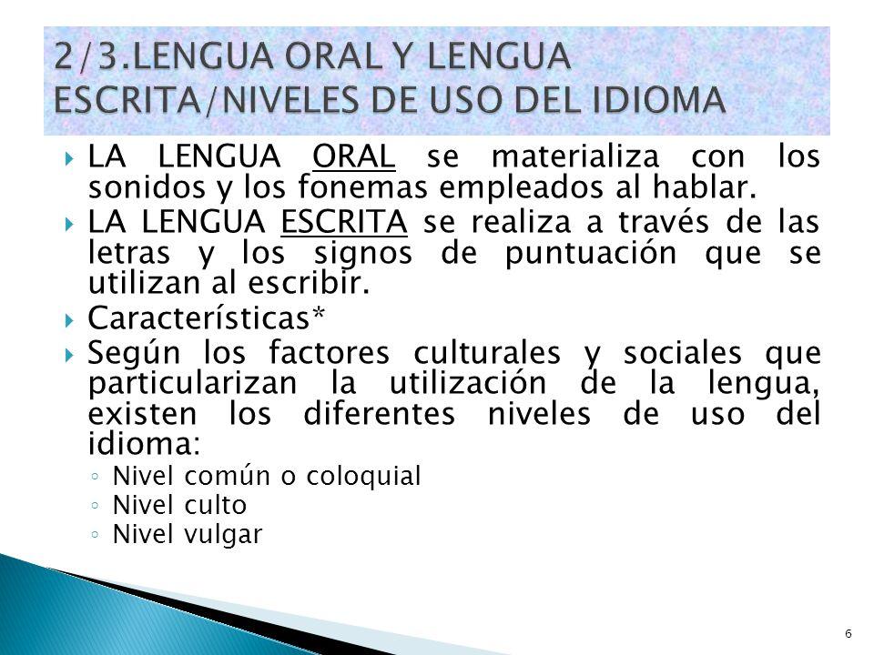 LA LENGUA ORAL se materializa con los sonidos y los fonemas empleados al hablar. LA LENGUA ESCRITA se realiza a través de las letras y los signos de p