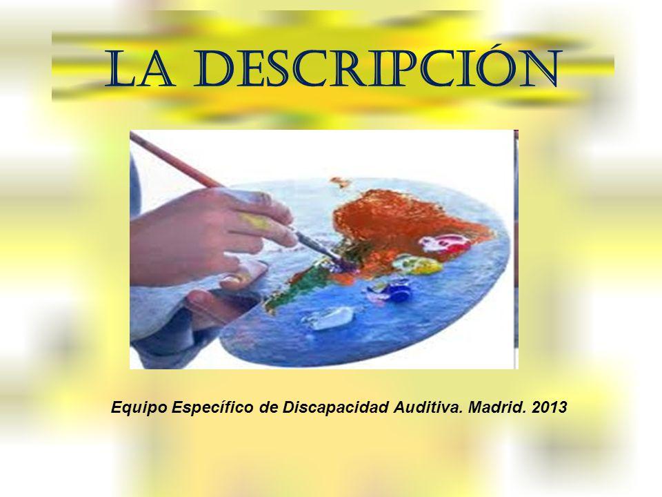 LA DESCRIPCIÓN Equipo Específico de Discapacidad Auditiva. Madrid. 2013