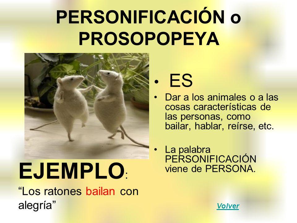 PERSONIFICACIÓN o PROSOPOPEYA ES Dar a los animales o a las cosas características de las personas, como bailar, hablar, reírse, etc. La palabra PERSON