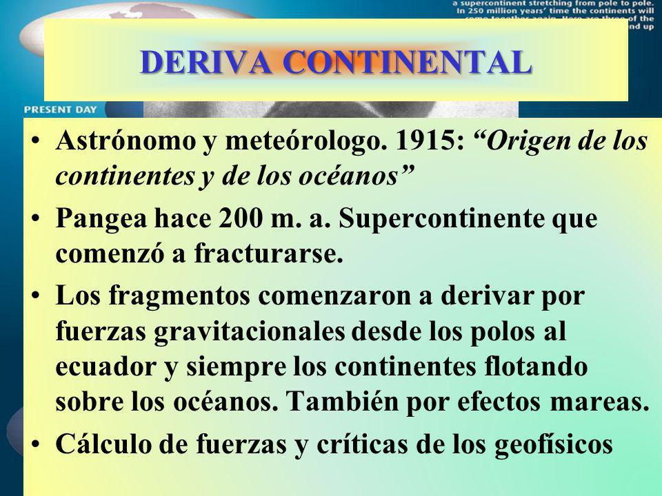 Astrónomo y meteórologo. 1915: Origen de los continentes y de los océanos Pangea hace 200 m. a. Supercontinente que comenzó a fracturarse. Los fragmen