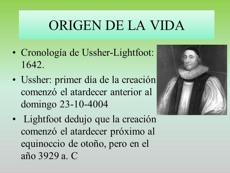 ORIGEN DE LA VIDA Cronología de Ussher-Lightfoot: 1642. Ussher: primer día de la creación comenzó el atardecer anterior al domingo 23-10-4004 Lightfoo
