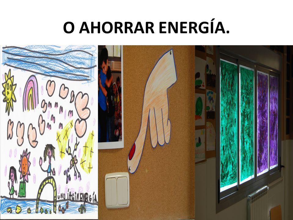 O AHORRAR ENERGÍA.