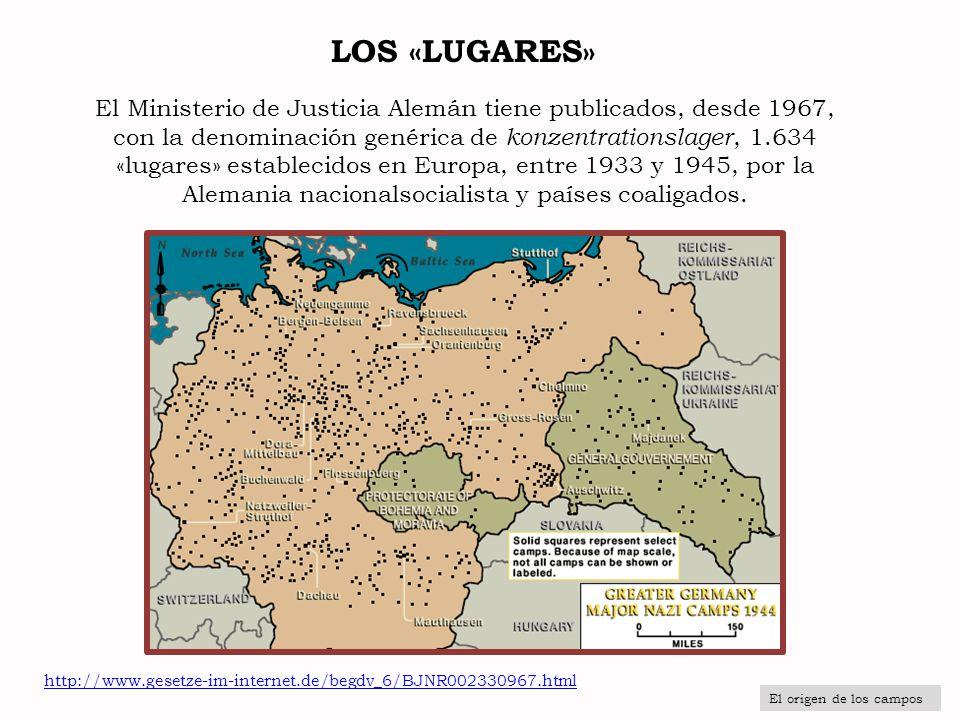 LOS «LUGARES» El Ministerio de Justicia Alemán tiene publicados, desde 1967, con la denominación genérica de konzentrationslager, 1.634 «lugares» esta