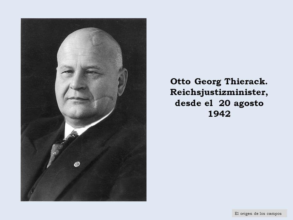 Otto Georg Thierack. Reichsjustizminister, desde el 20 agosto 1942 El origen de los campos