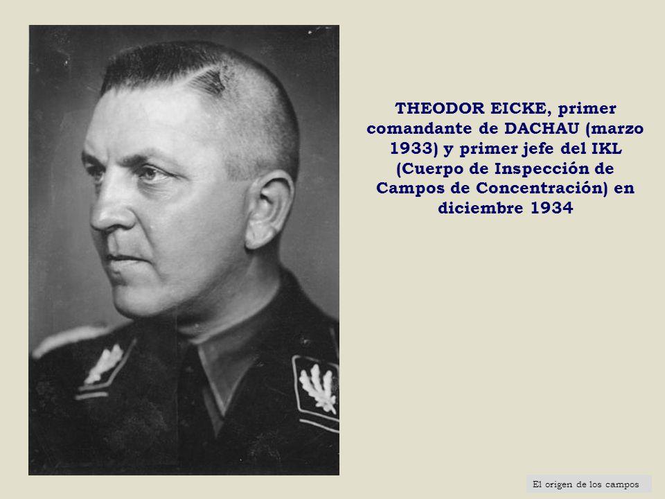 THEODOR EICKE, primer comandante de DACHAU (marzo 1933) y primer jefe del IKL (Cuerpo de Inspección de Campos de Concentración) en diciembre 1934 El o