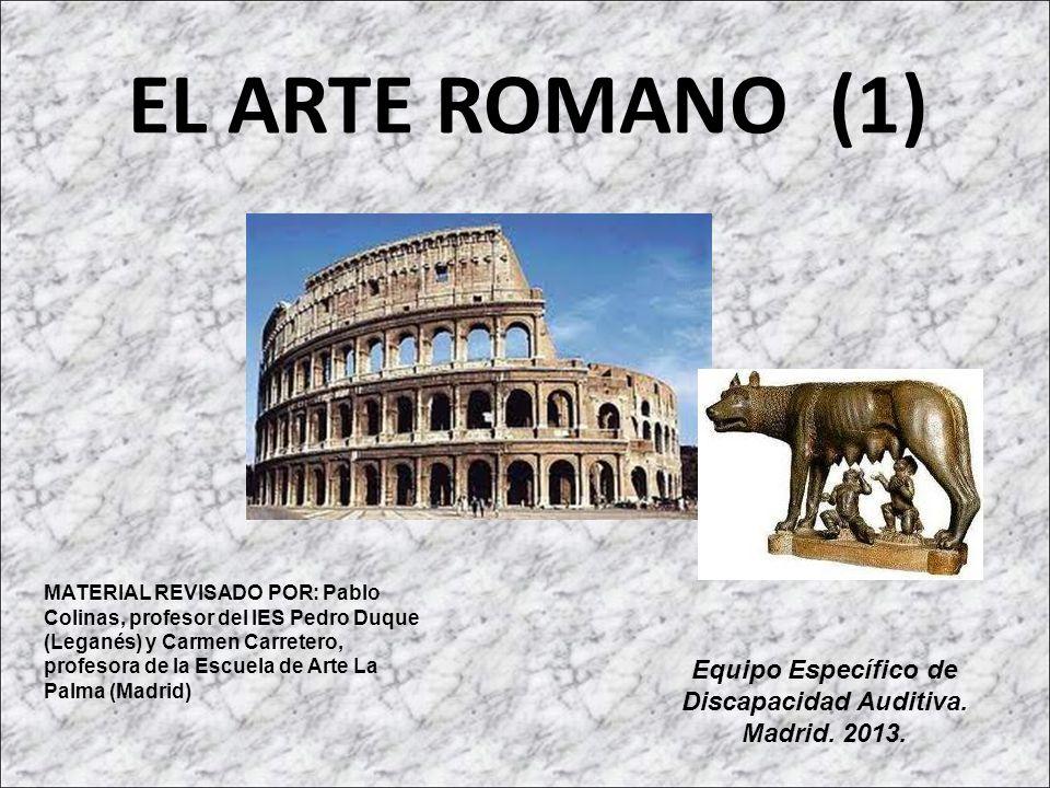 EL ARTE ROMANO (1) MATERIAL REVISADO POR: Pablo Colinas, profesor del IES Pedro Duque (Leganés) y Carmen Carretero, profesora de la Escuela de Arte La