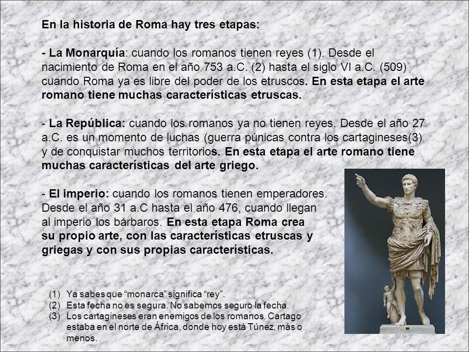 En la historia de Roma hay tres etapas: - La Monarquía: cuando los romanos tienen reyes (1). Desde el nacimiento de Roma en el año 753 a.C. (2) hasta
