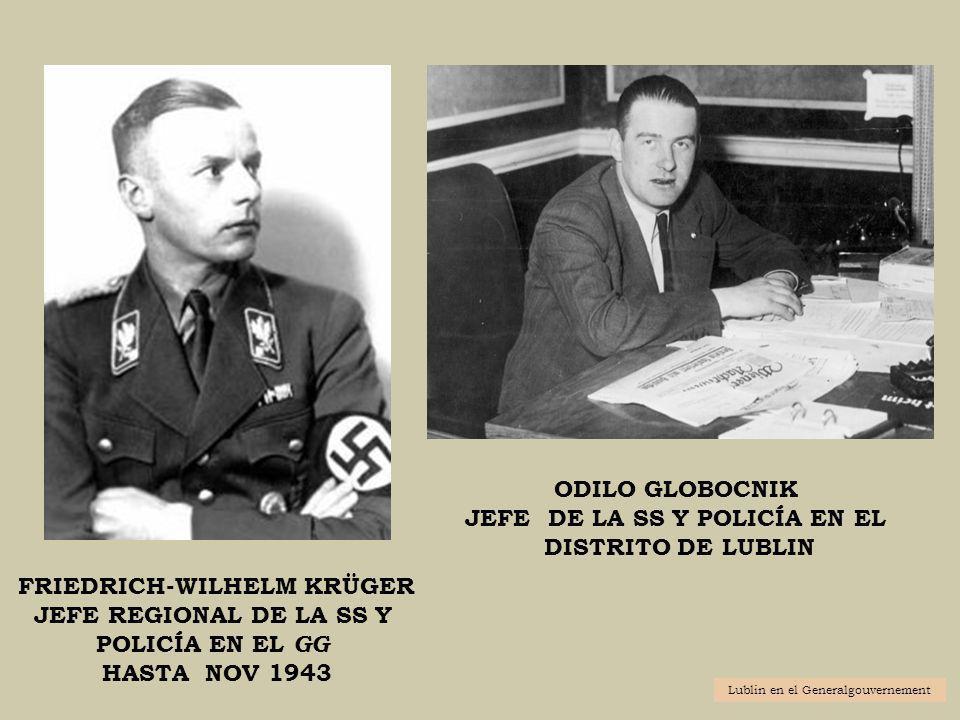 FRIEDRICH-WILHELM KRÜGER JEFE REGIONAL DE LA SS Y POLICÍA EN EL GG HASTA NOV 1943 ODILO GLOBOCNIK JEFE DE LA SS Y POLICÍA EN EL DISTRITO DE LUBLIN Lub