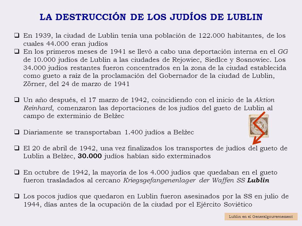 LA DESTRUCCIÓN DE LOS JUDÍOS DE LUBLIN En 1939, la ciudad de Lublin tenía una población de 122.000 habitantes, de los cuales 44.000 eran judíos En los
