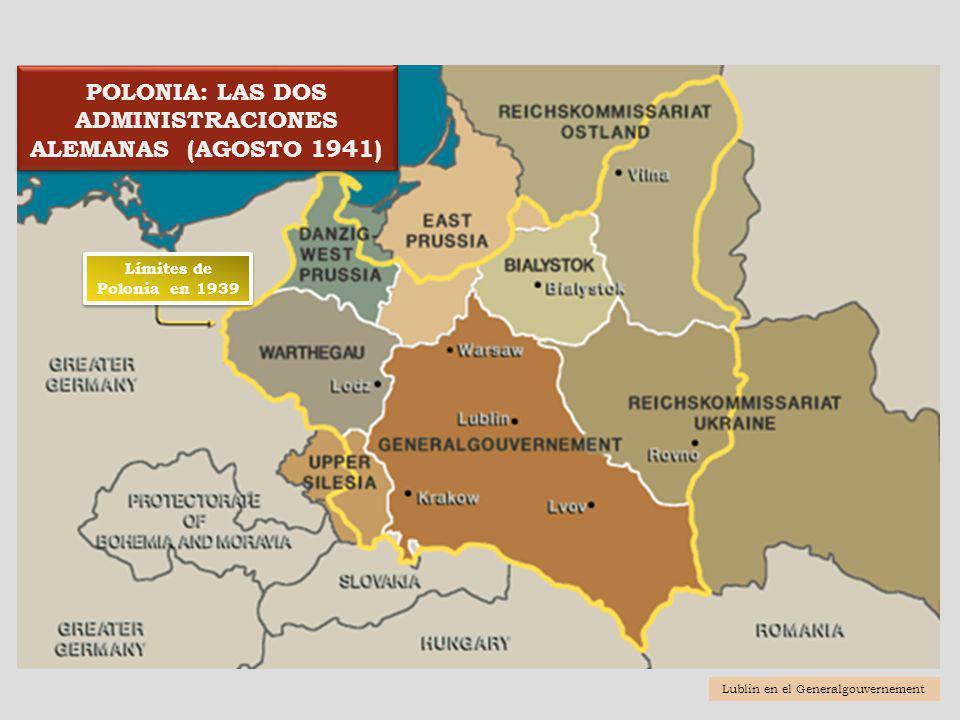 POLONIA: LAS DOS ADMINISTRACIONES ALEMANAS (AGOSTO 1941) Límites de Polonia en 1939 Lublin en el Generalgouvernement