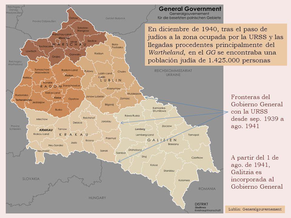 Fronteras del Gobierno General con la URSS desde sep. 1939 a ago. 1941 A partir del 1 de ago. de 1941, Galitzia es incorporada al Gobierno General Lub