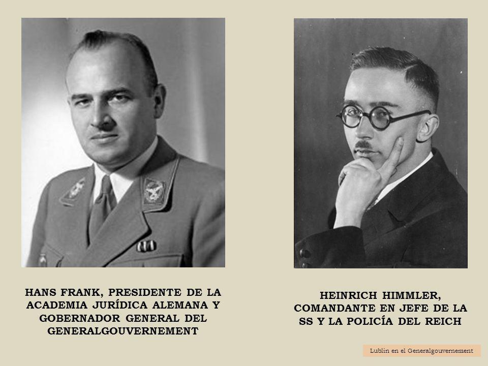 HEINRICH HIMMLER, COMANDANTE EN JEFE DE LA SS Y LA POLICÍA DEL REICH HANS FRANK, PRESIDENTE DE LA ACADEMIA JURÍDICA ALEMANA Y GOBERNADOR GENERAL DEL G