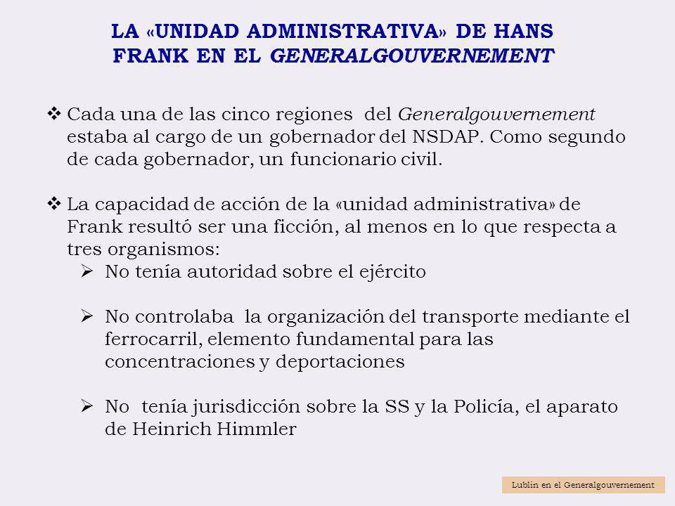 LA «UNIDAD ADMINISTRATIVA» DE HANS FRANK EN EL GENERALGOUVERNEMENT Cada una de las cinco regiones del Generalgouvernement estaba al cargo de un gobern