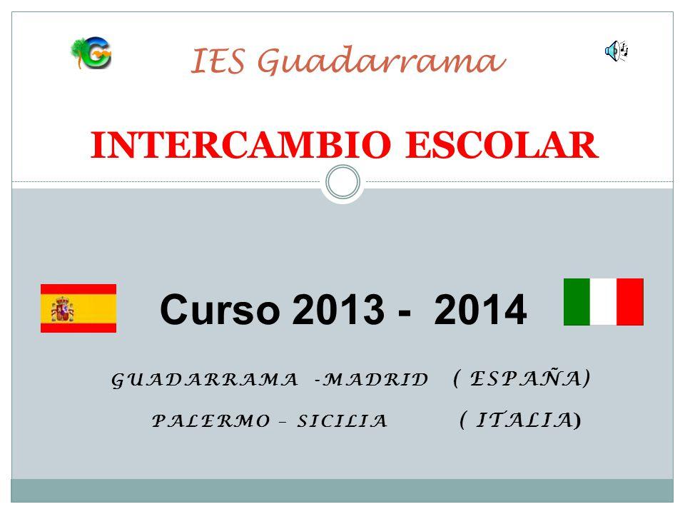 GUADARRAMA -MADRID ( ESPAÑA) PALERMO – SICILIA ( ITALIA ) IES Guadarrama INTERCAMBIO ESCOLAR Curso 2013 - 2014