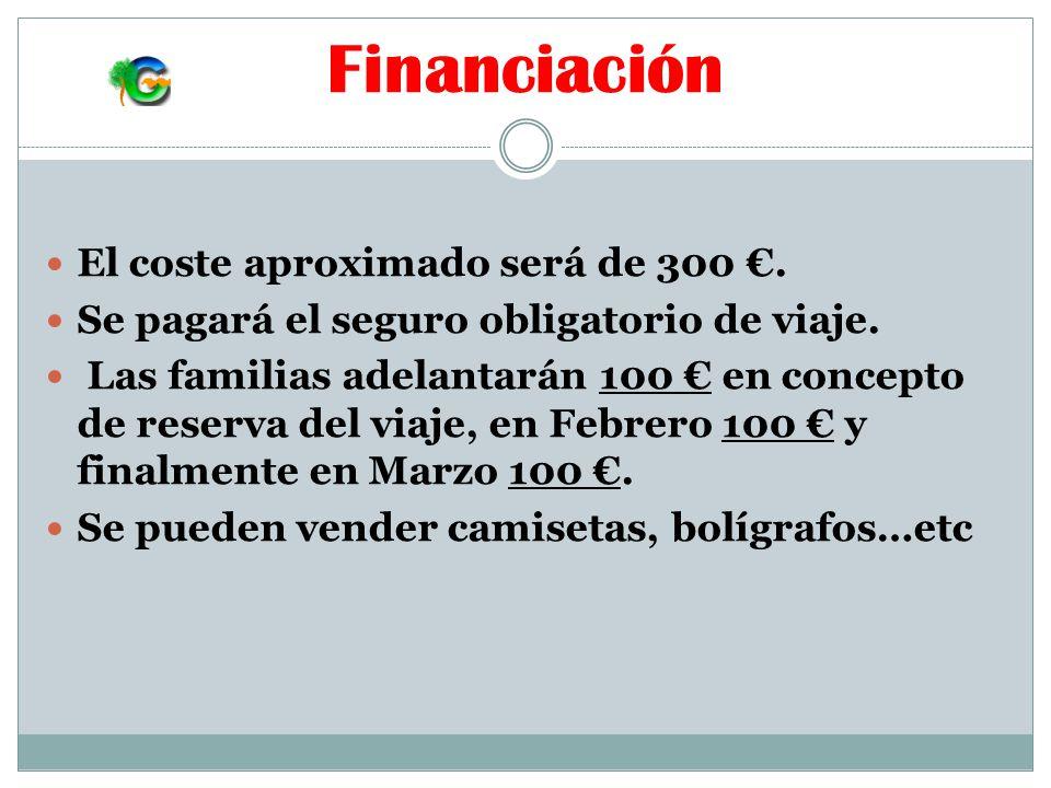 Financiación El coste aproximado será de 300.Se pagará el seguro obligatorio de viaje.