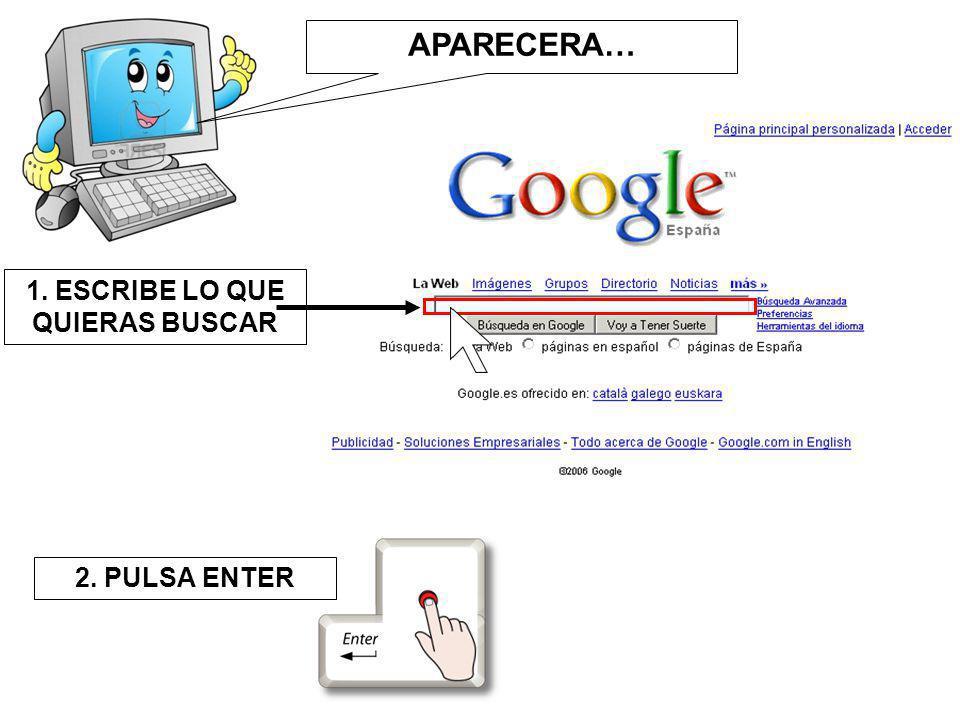 APARECERA… 1. ESCRIBE LO QUE QUIERAS BUSCAR 2. PULSA ENTER