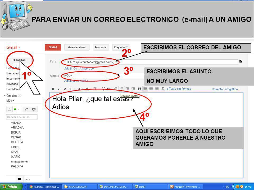 PARA ENVIAR UN CORREO ELECTRONICO (e-mail) A UN AMIGO ESCRIBIMOS EL CORREO DEL AMIGO ESCRIBIMOS EL ASUNTO.