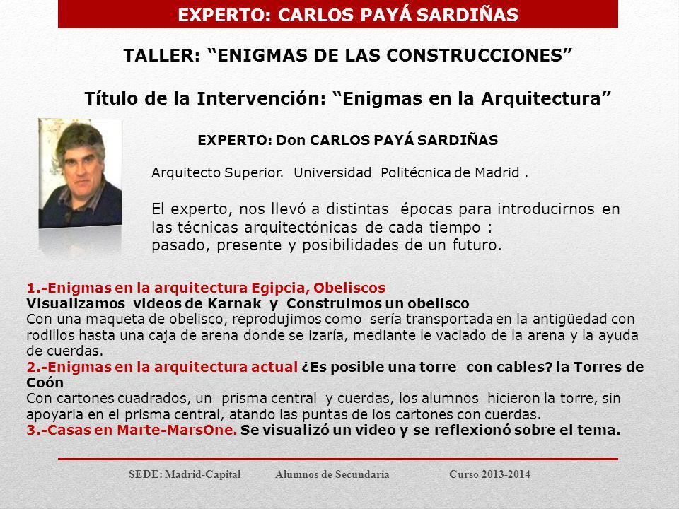 SEDE: Madrid-Capital Alumnos de Secundaria Curso 2013-2014 TALLER: ENIGMAS DE LAS CONSTRUCCIONES Título de la Intervención: Enigmas en la Arquitectura