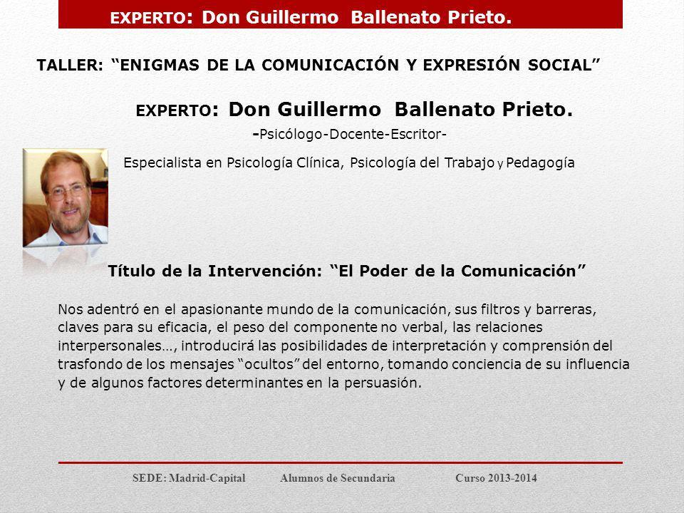 SEDE: Madrid-Capital Alumnos de Secundaria Curso 2013-2014 TALLER: ENIGMAS DE LA COMUNICACIÓN Y EXPRESIÓN SOCIAL EXPERTO : Don Guillermo Ballenato Pri