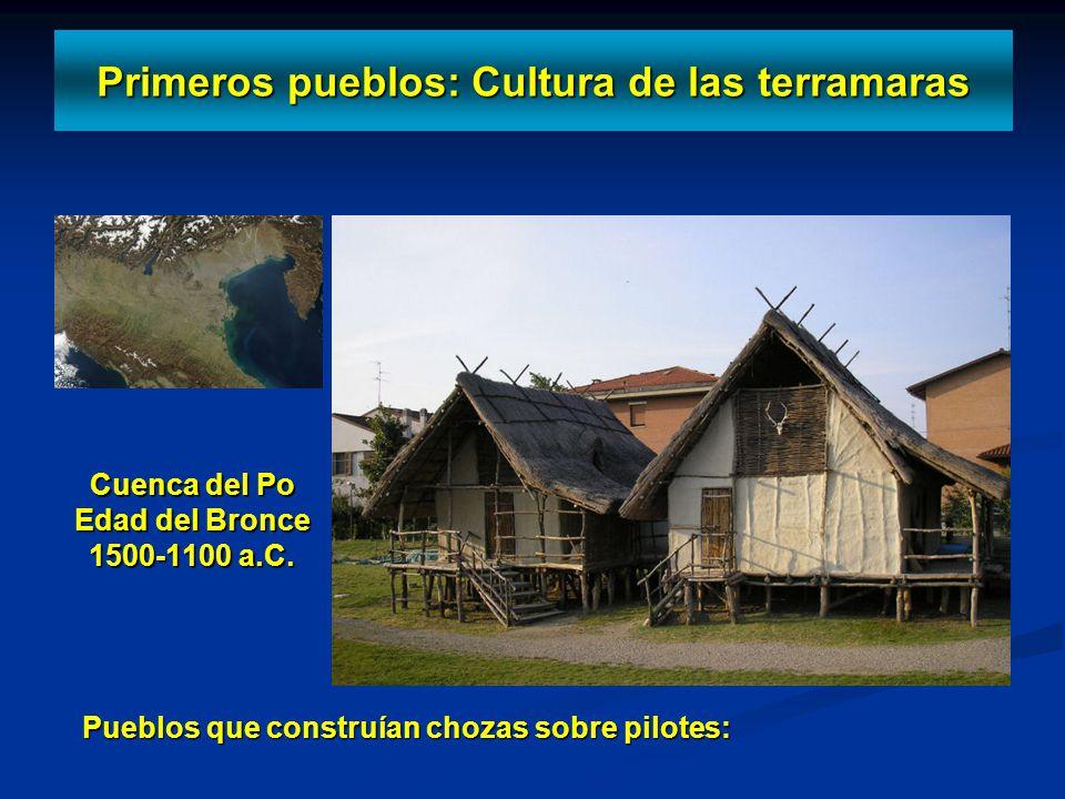 Primeros pueblos: Cultura de las terramaras Cuenca del Po Edad del Bronce 1500-1100 a.C. Pueblos que construían chozas sobre pilotes:
