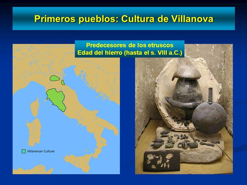Primeros pueblos: Cultura de Villanova Predecesores de los etruscos Edad del hierro (hasta el s. VIII a.C.)