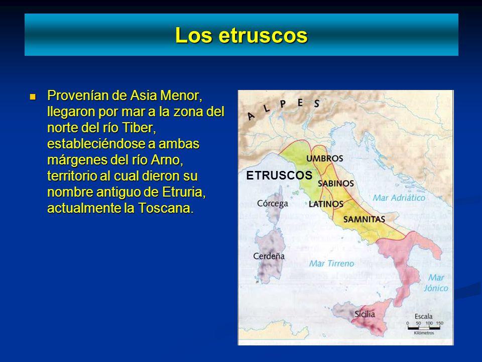 Los etruscos Provenían de Asia Menor, llegaron por mar a la zona del norte del río Tiber, estableciéndose a ambas márgenes del río Arno, territorio al