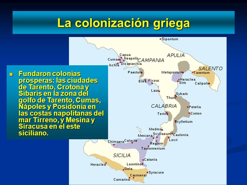 La colonización griega Las ciudades griegas iniciaron la colonización del sur de la península itálica y de la isla de Sicilia hacia el siglo VIII a.C.