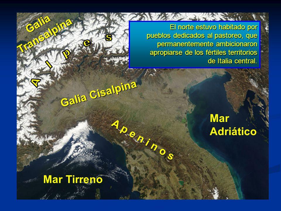 Galia Cisalpina GaliaTransalpina Mar Tirreno Mar Adriático A p e n i n o s El norte estuvo habitado por pueblos dedicados al pastoreo, que permanentem