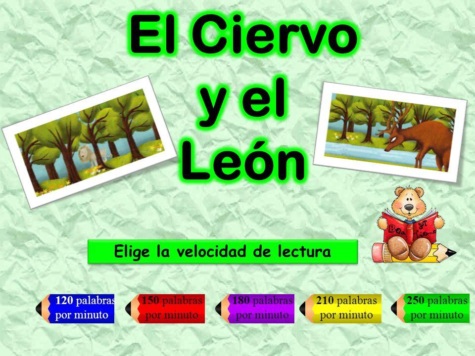 Curso: 5º Lectura 2: El ciervo y el león Velocidad: 120 ppm INICIO Una mañana, un ciervo pastaba plácidamente junto a un río.