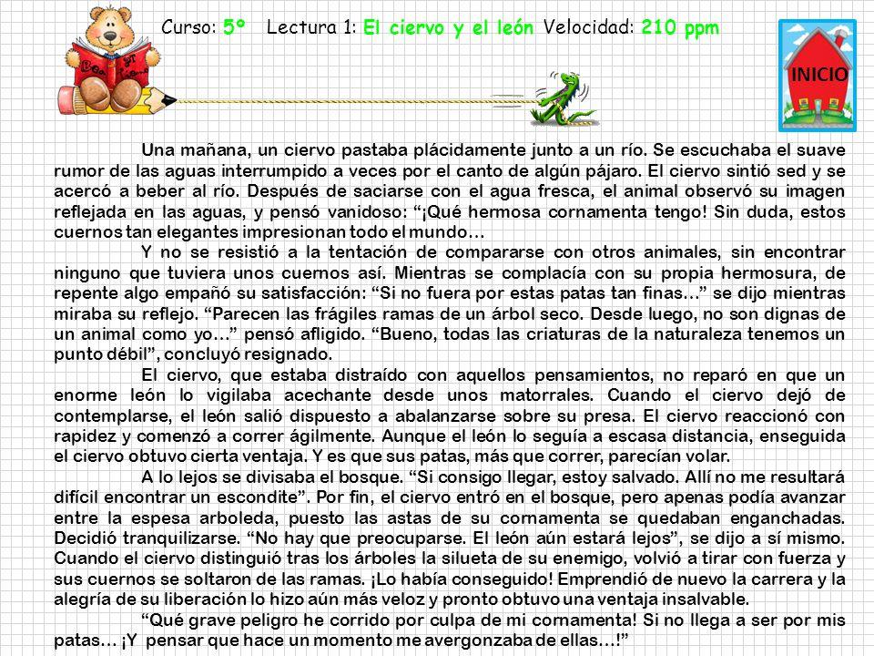 Curso: 5º Lectura 1: El ciervo y el león Velocidad: 250 ppm INICIO Una mañana, un ciervo pastaba plácidamente junto a un río.