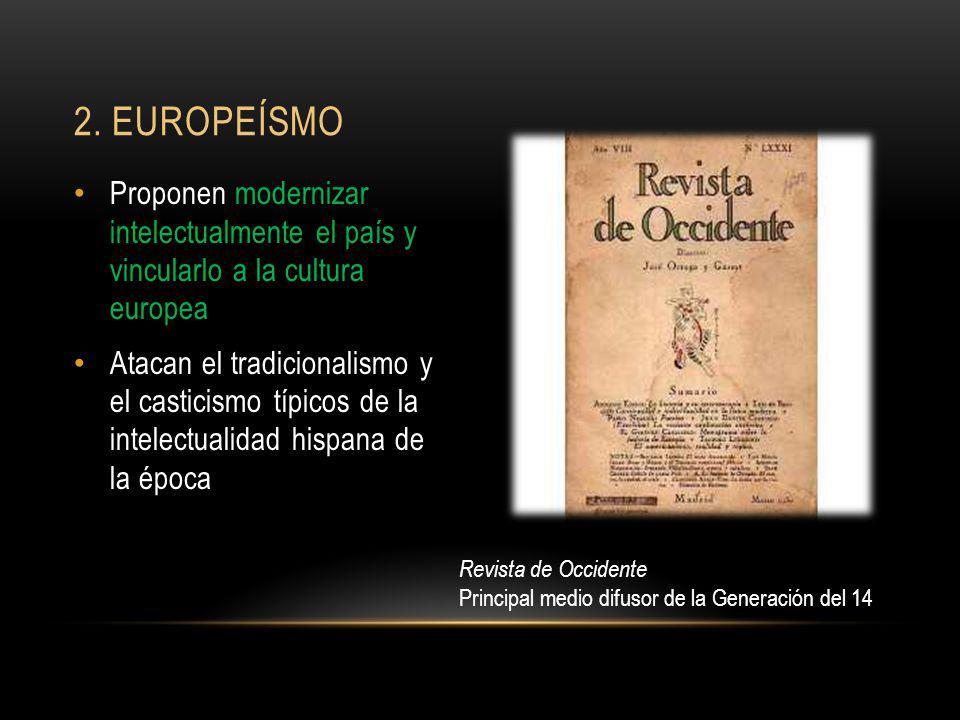 Proponen modernizar intelectualmente el país y vincularlo a la cultura europea Atacan el tradicionalismo y el casticismo típicos de la intelectualidad
