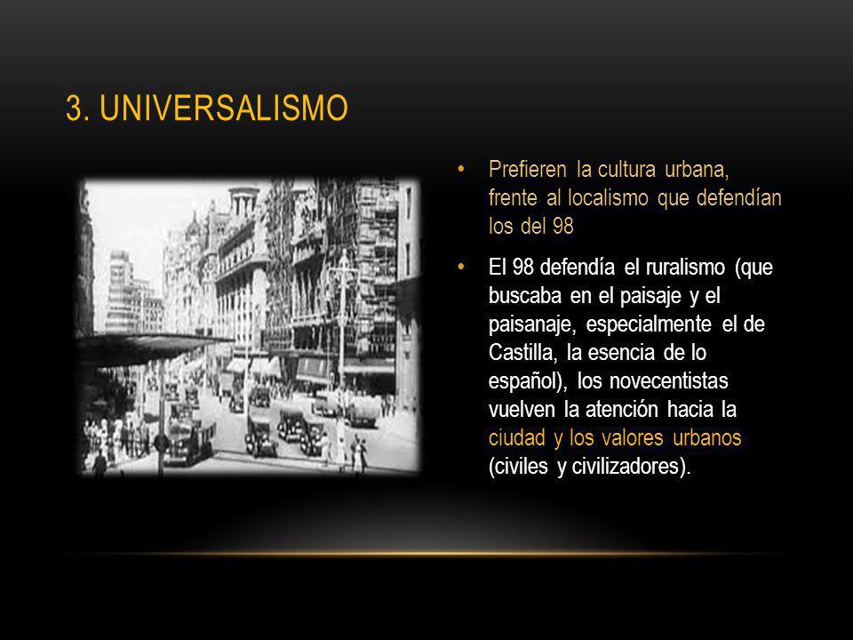 Prefieren la cultura urbana, frente al localismo que defendían los del 98 El 98 defendía el ruralismo (que buscaba en el paisaje y el paisanaje, espec