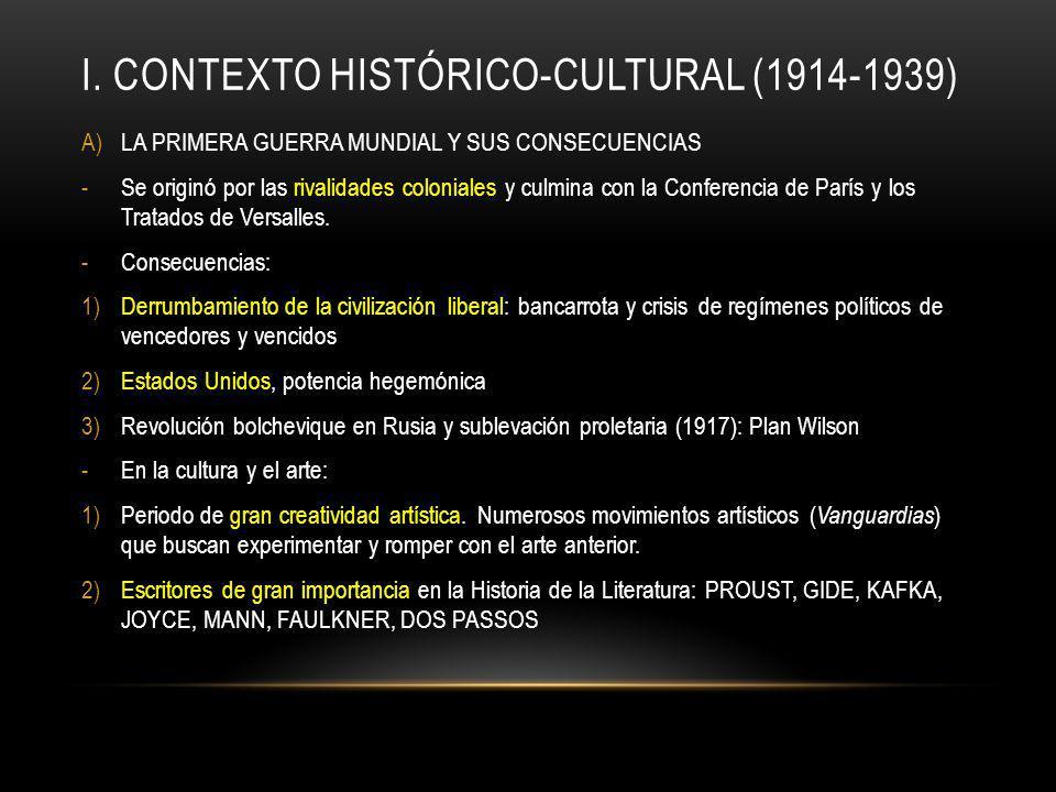 I. CONTEXTO HISTÓRICO-CULTURAL (1914-1939) A)LA PRIMERA GUERRA MUNDIAL Y SUS CONSECUENCIAS -Se originó por las rivalidades coloniales y culmina con la