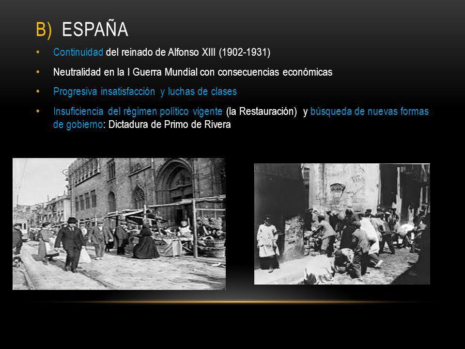 B) ESPAÑA Continuidad del reinado de Alfonso XIII (1902-1931) Neutralidad en la I Guerra Mundial con consecuencias económicas Progresiva insatisfacció
