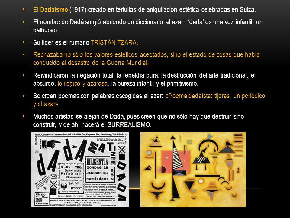 El Dadaísmo (1917) creado en tertulias de aniquilación estética celebradas en Suiza. El nombre de Dadá surgió abriendo un diccionario al azar; dada es